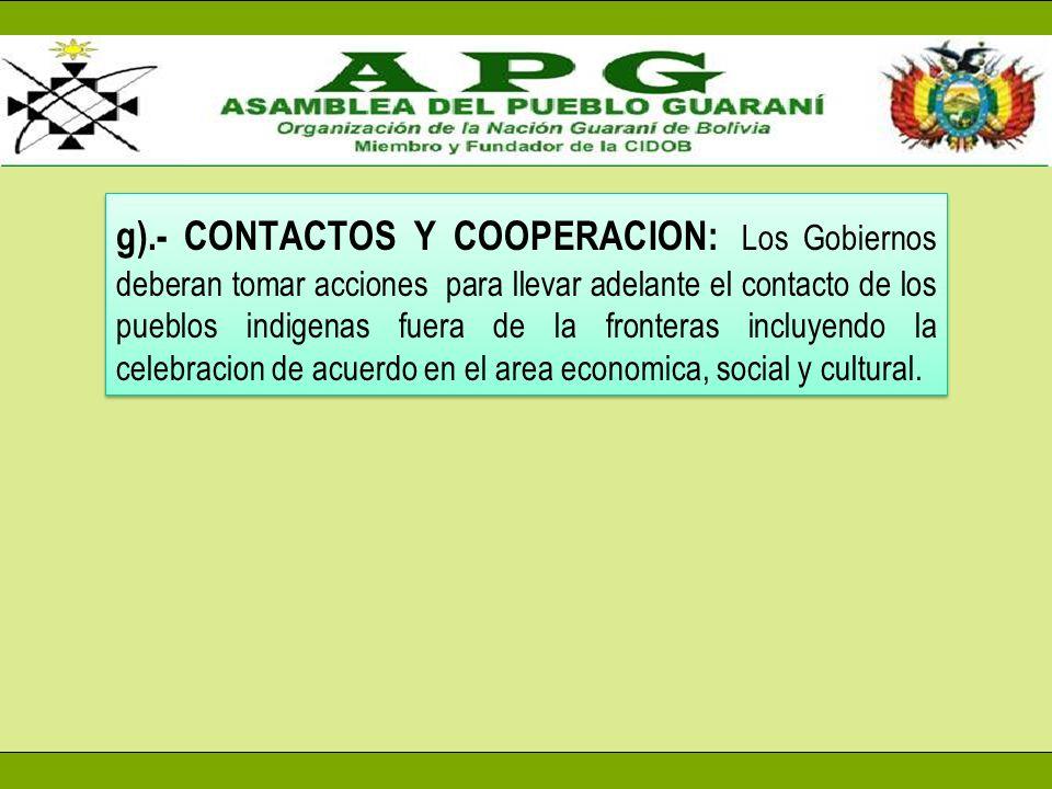 g).- CONTACTOS Y COOPERACION: Los Gobiernos deberan tomar acciones para llevar adelante el contacto de los pueblos indigenas fuera de la fronteras inc