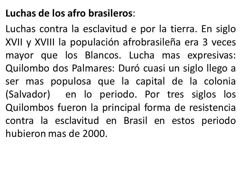 Luchas de los afro brasileros: Luchas contra la esclavitud e por la tierra. En siglo XVII y XVIII la populación afrobrasileña era 3 veces mayor que lo