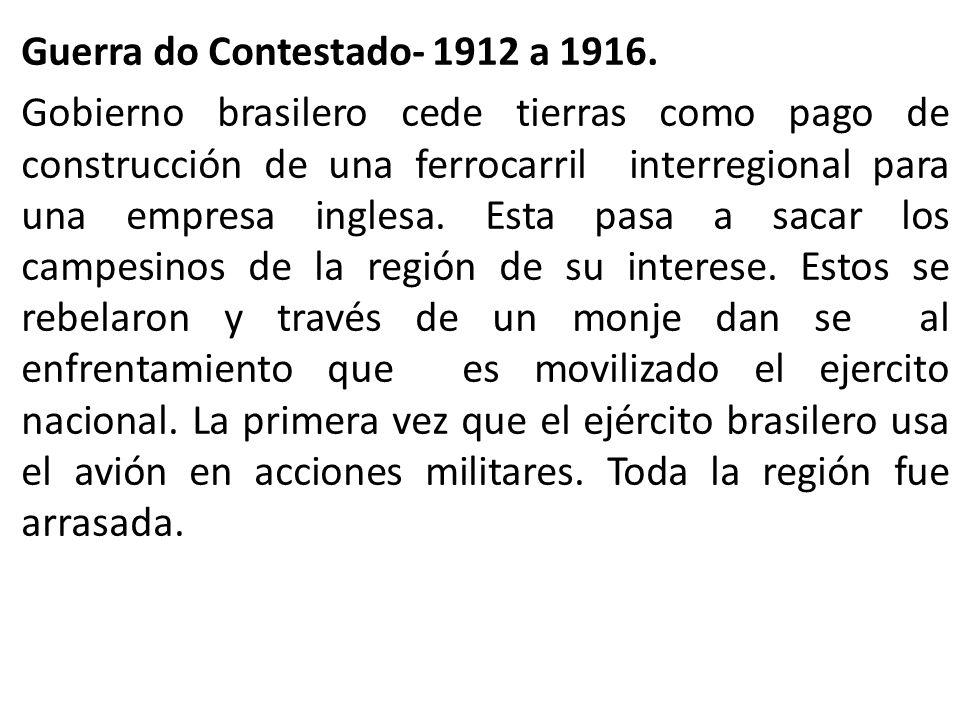 Guerra do Contestado- 1912 a 1916. Gobierno brasilero cede tierras como pago de construcción de una ferrocarril interregional para una empresa inglesa
