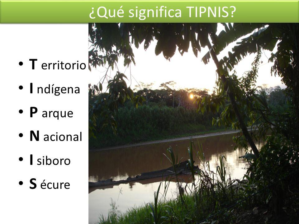 T erritorio I ndígena P arque N acional I siboro S écure ¿Qué significa TIPNIS?