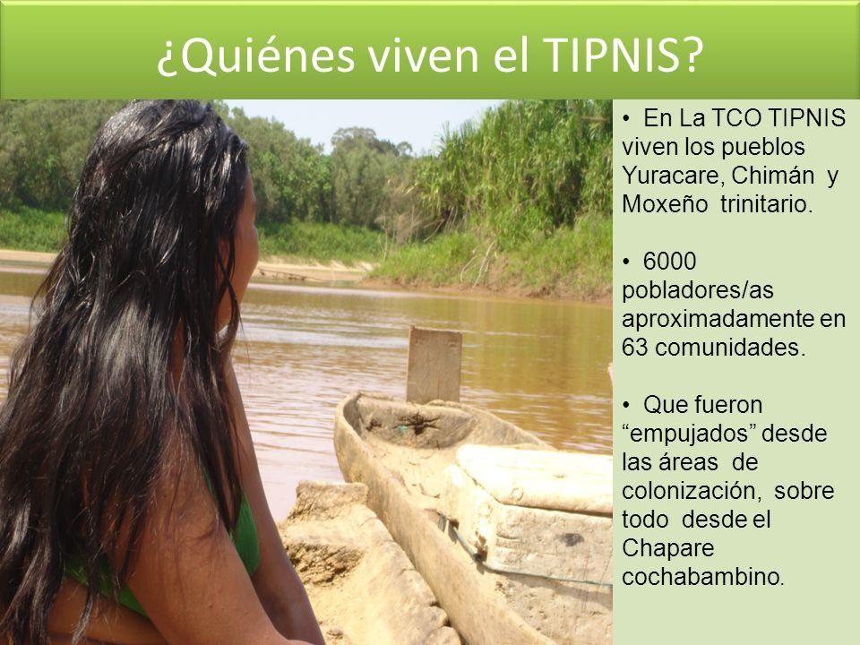 ¿Quiénes viven el TIPNIS? En La TCO TIPNIS viven los pueblos Yuracare, Chimán y Moxeño trinitario. 6000 pobladores/as aproximadamente en 63 comunidade