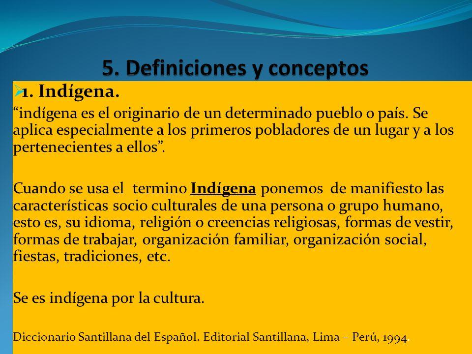 1. Indígena. indígena es el originario de un determinado pueblo o país. Se aplica especialmente a los primeros pobladores de un lugar y a los pertenec