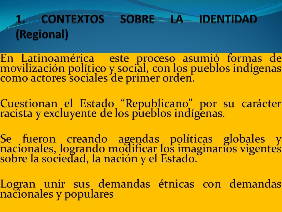 En Latinoamérica este proceso asumió formas de movilización político y social, con los pueblos indígenas como actores sociales de primer orden. Cuesti