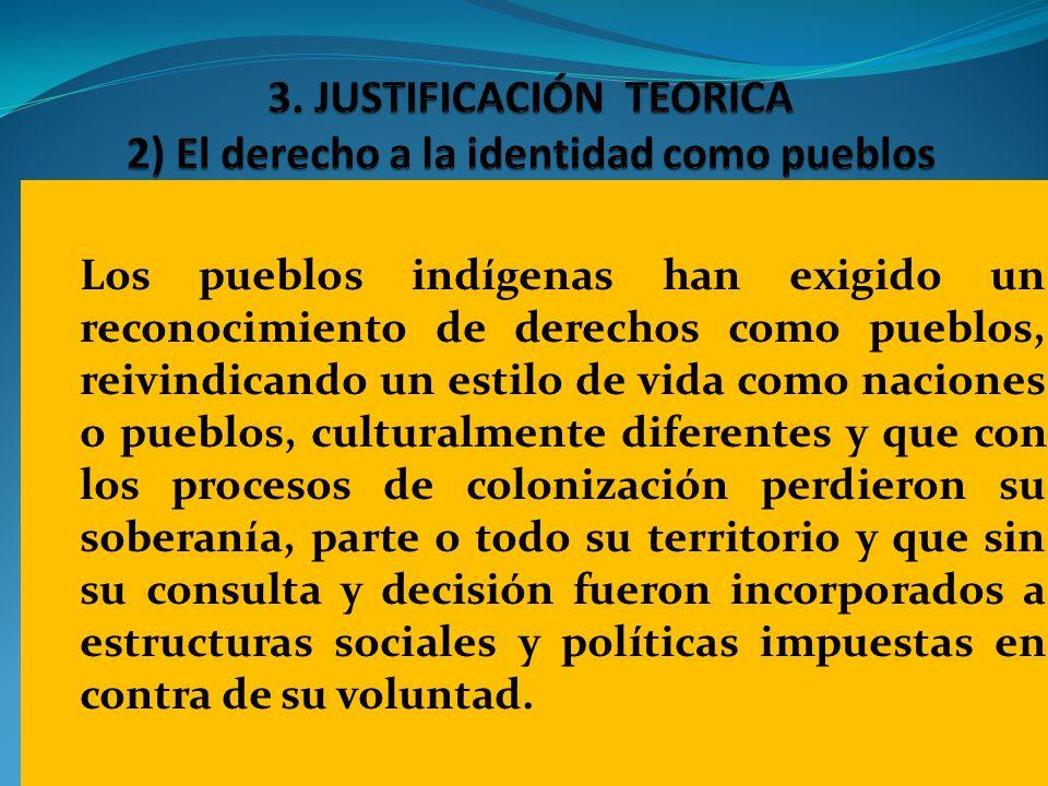 Los pueblos indígenas han exigido un reconocimiento de derechos como pueblos, reivindicando un estilo de vida como naciones o pueblos, culturalmente d
