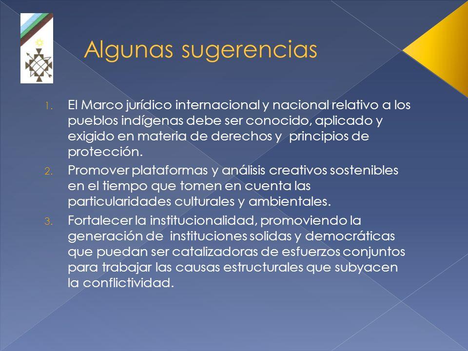 1. El Marco jurídico internacional y nacional relativo a los pueblos indígenas debe ser conocido, aplicado y exigido en materia de derechos y principi