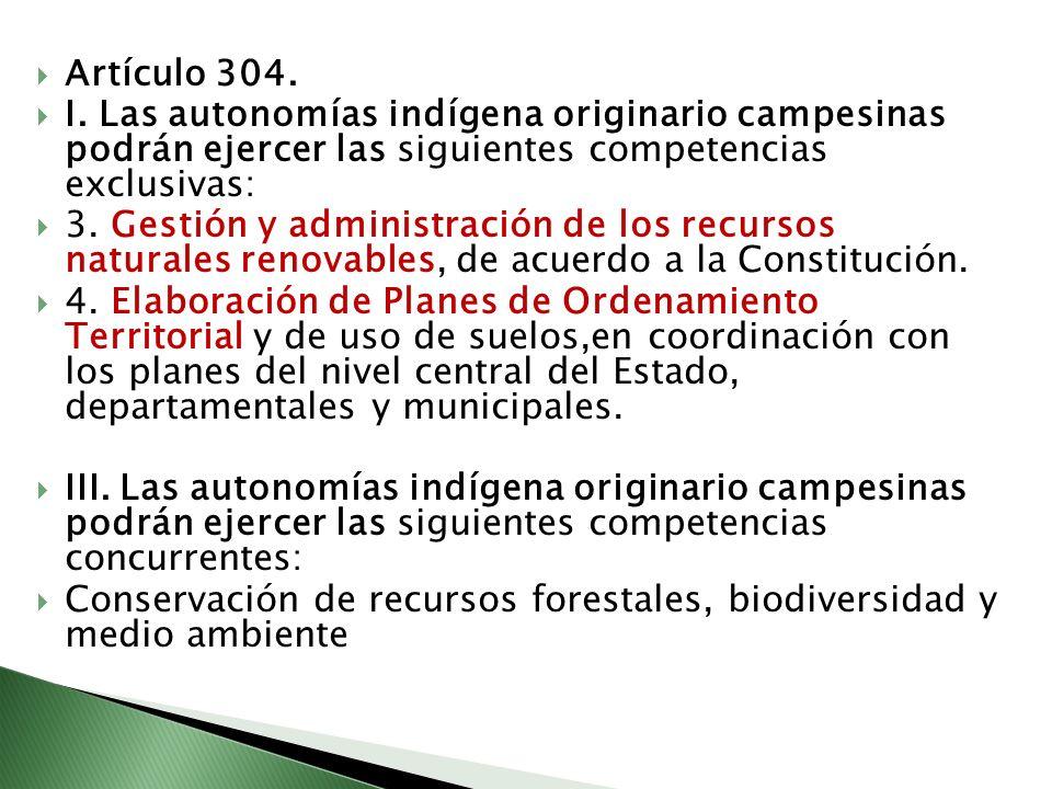 Artículo 304. I. Las autonomías indígena originario campesinas podrán ejercer las siguientes competencias exclusivas: 3. Gestión y administración de l