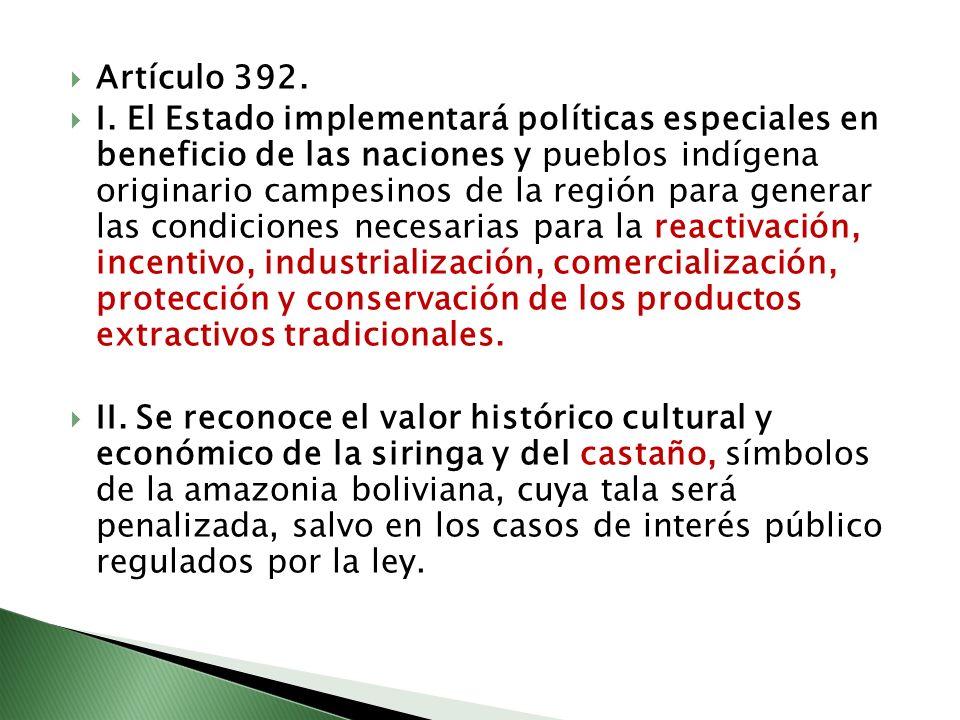 Artículo 392. I. El Estado implementará políticas especiales en beneficio de las naciones y pueblos indígena originario campesinos de la región para g