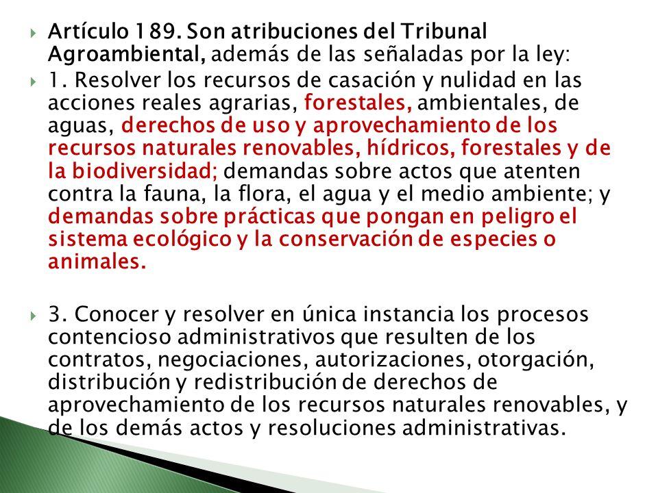 Artículo 189. Son atribuciones del Tribunal Agroambiental, además de las señaladas por la ley: 1. Resolver los recursos de casación y nulidad en las a