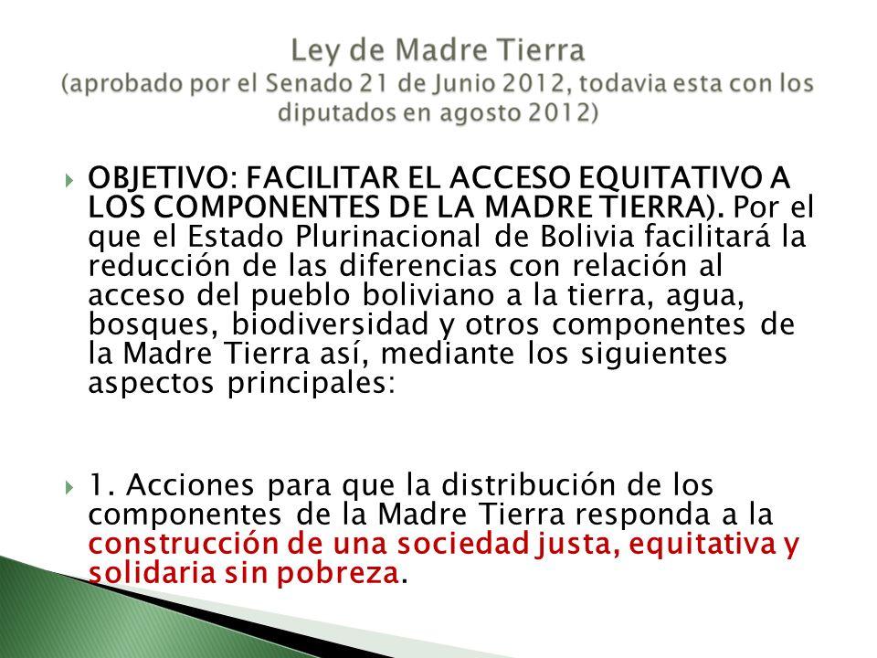 OBJETIVO: FACILITAR EL ACCESO EQUITATIVO A LOS COMPONENTES DE LA MADRE TIERRA). Por el que el Estado Plurinacional de Bolivia facilitará la reducción