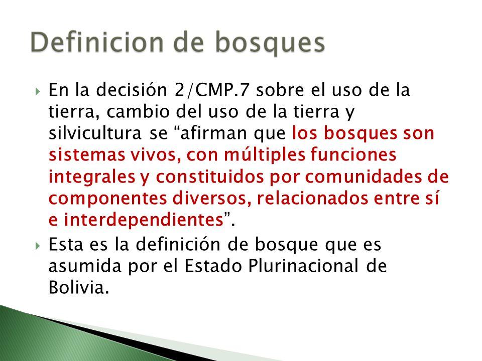 En la decisión 2/CMP.7 sobre el uso de la tierra, cambio del uso de la tierra y silvicultura se afirman que los bosques son sistemas vivos, con múltip