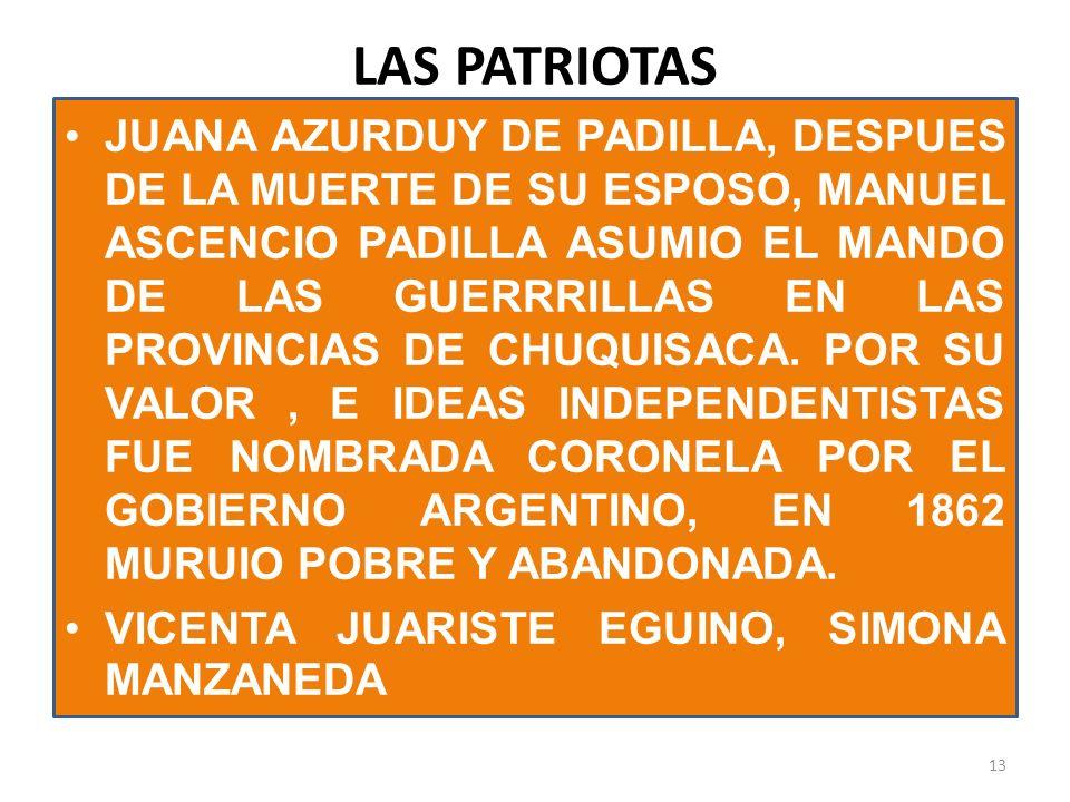 LAS PATRIOTAS JUANA AZURDUY DE PADILLA, DESPUES DE LA MUERTE DE SU ESPOSO, MANUEL ASCENCIO PADILLA ASUMIO EL MANDO DE LAS GUERRRILLAS EN LAS PROVINCIA