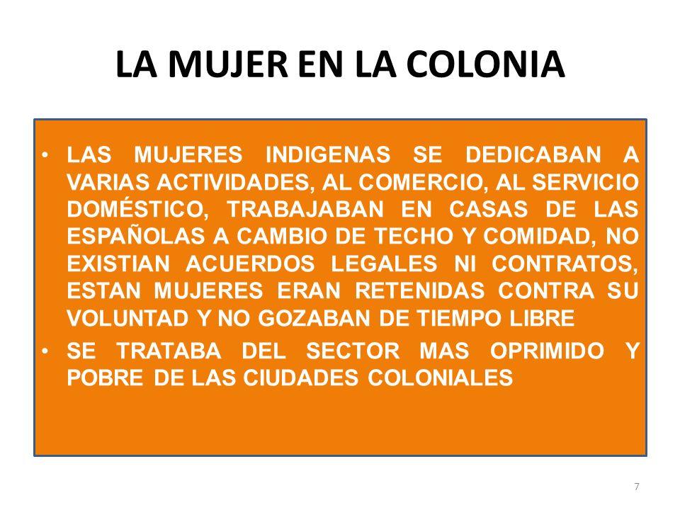 LA MUJER EN LA COLONIA LAS MUJERES INDIGENAS SE DEDICABAN A VARIAS ACTIVIDADES, AL COMERCIO, AL SERVICIO DOMÉSTICO, TRABAJABAN EN CASAS DE LAS ESPAÑOL