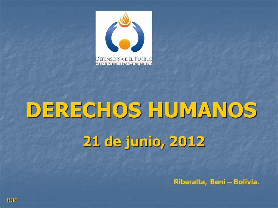 DERECHOS HUMANOS 21 de junio, 2012 Riberalta, Beni – Bolivia. HJM
