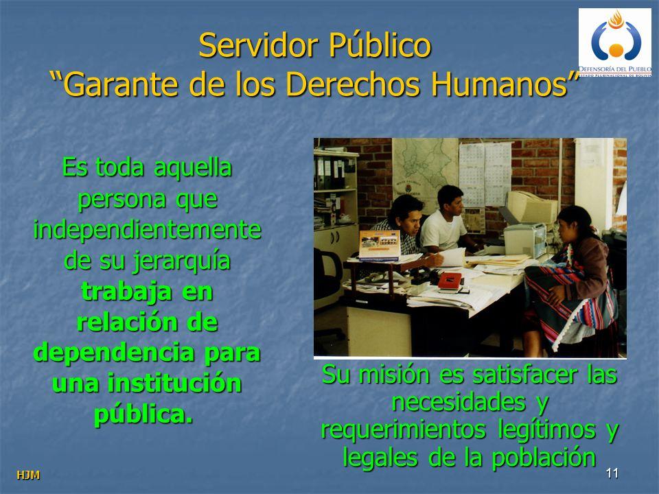 11 Servidor Público Garante de los Derechos Humanos Es toda aquella persona que independientemente de su jerarquía trabaja en relación de dependencia