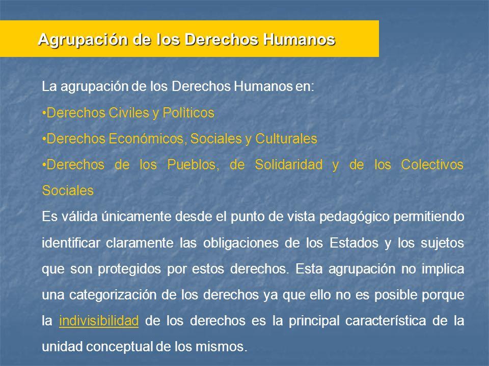 La agrupación de los Derechos Humanos en: Derechos Civiles y Polìticos Derechos Económicos, Sociales y Culturales Derechos de los Pueblos, de Solidari
