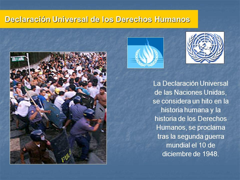 La Declaración Universal de las Naciones Unidas, se considera un hito en la historia humana y la historia de los Derechos Humanos, se proclama tras la