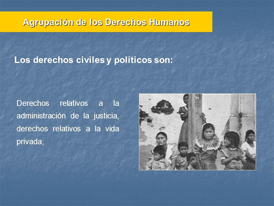 Los derechos civiles y políticos son: Derechos relativos a la administración de la justicia, derechos relativos a la vida privada; Agrupación de los D