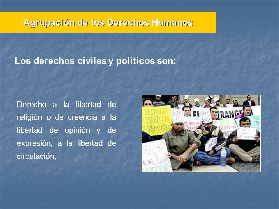 Los derechos civiles y políticos son: Derecho a la libertad de religión o de creencia a la libertad de opinión y de expresión, a la libertad de circul