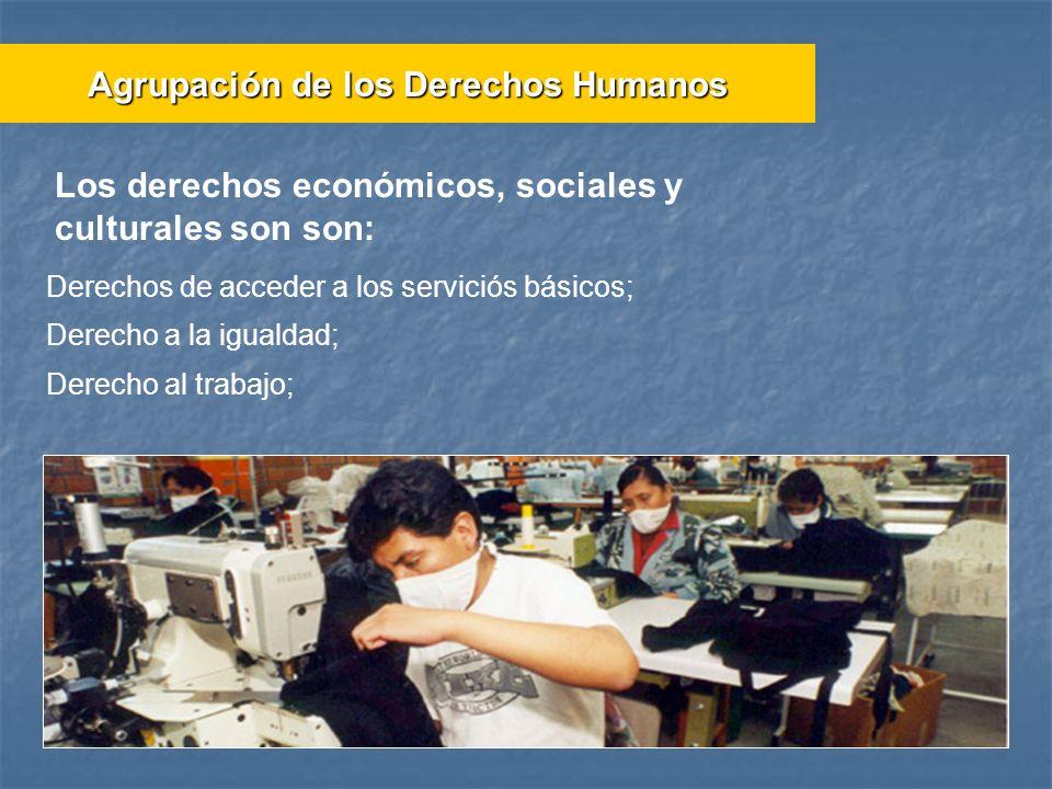 Derechos de acceder a los serviciós básicos; Derecho a la igualdad; Derecho al trabajo; Agrupación de los Derechos Humanos Los derechos económicos, so