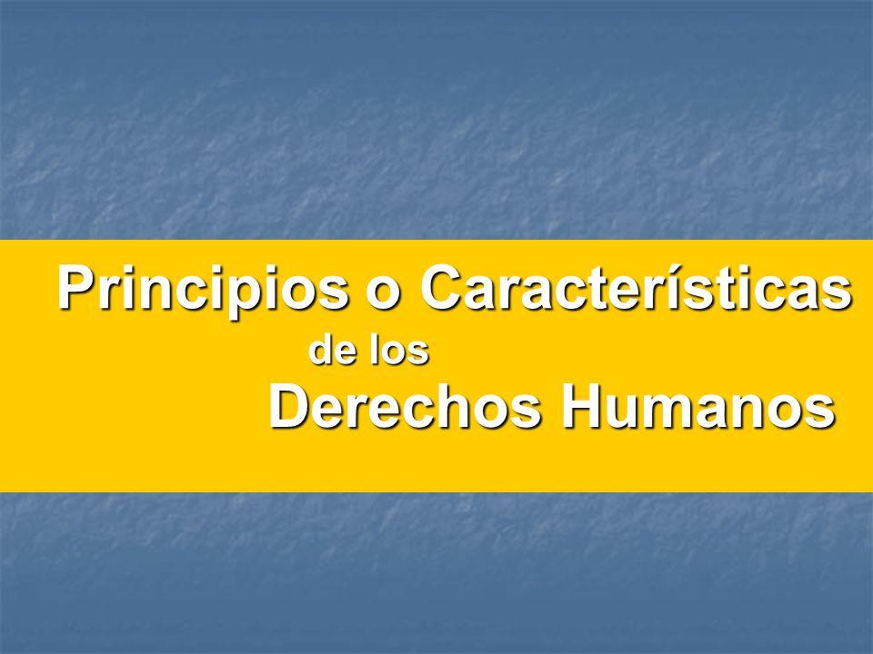 Principios o Características Derechos Humanos de los