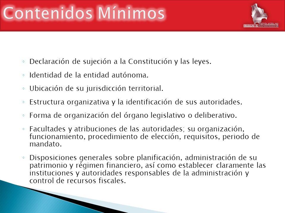 Declaración de sujeción a la Constitución y las leyes. Identidad de la entidad autónoma. Ubicación de su jurisdicción territorial. Estructura organiza