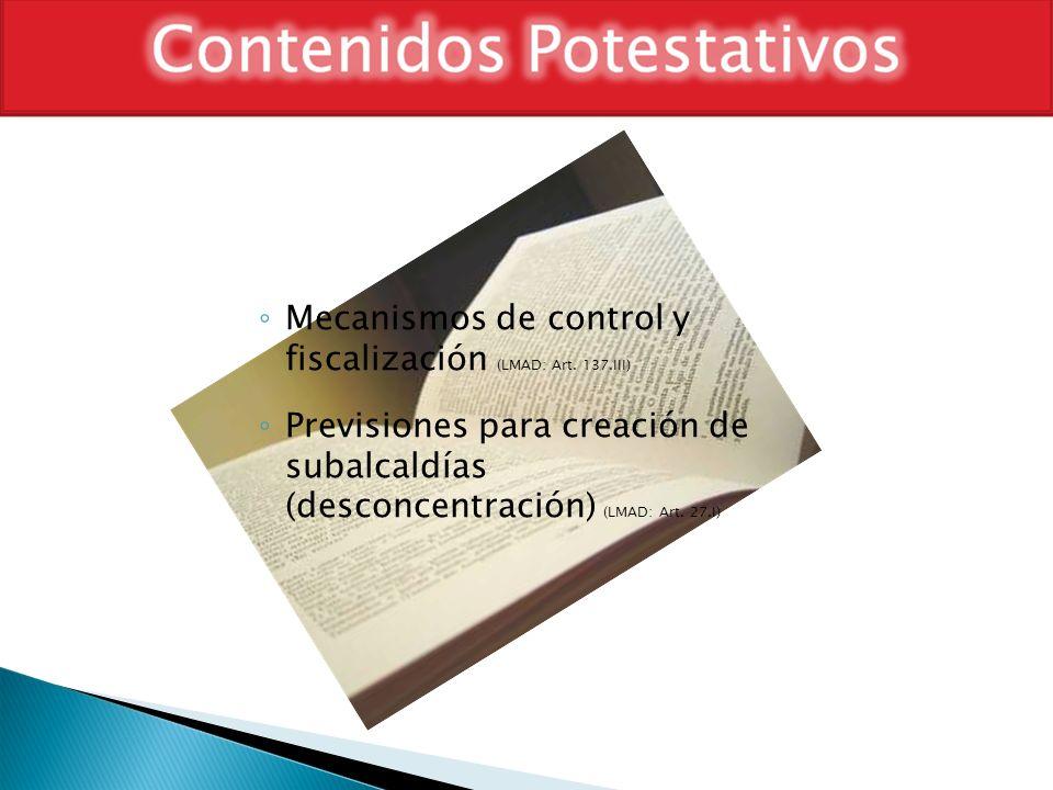 Mecanismos de control y fiscalización (LMAD: Art. 137.III) Previsiones para creación de subalcaldías (desconcentración) (LMAD: Art. 27.I)
