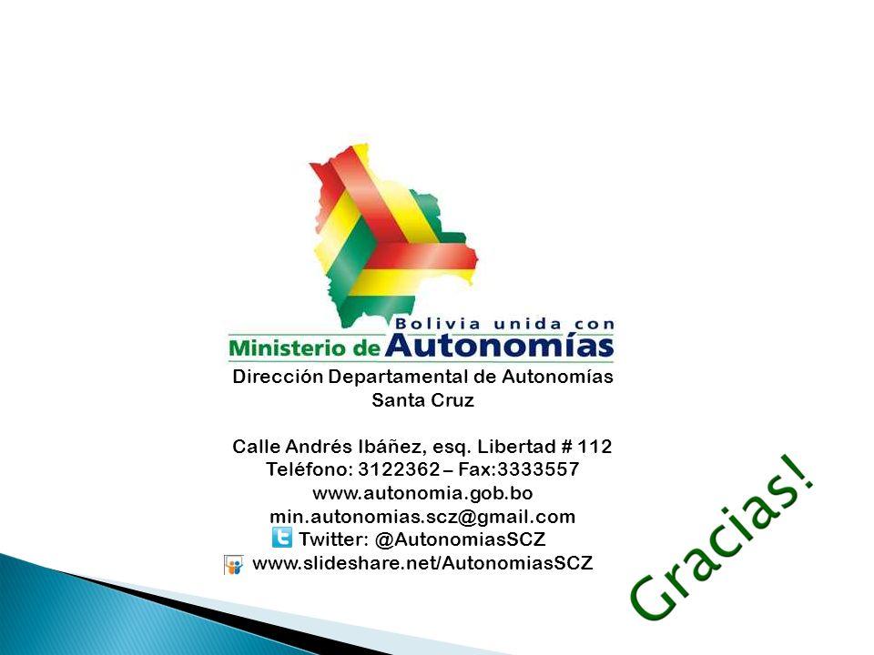 Dirección Departamental de Autonomías Santa Cruz Calle Andrés Ibáñez, esq. Libertad # 112 Teléfono: 3122362 – Fax:3333557 www.autonomia.gob.bo min.aut