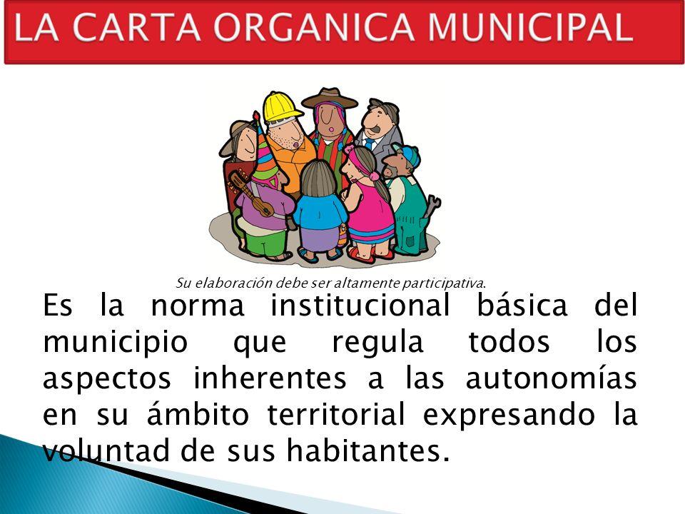Es la norma institucional básica del municipio que regula todos los aspectos inherentes a las autonomías en su ámbito territorial expresando la volunt