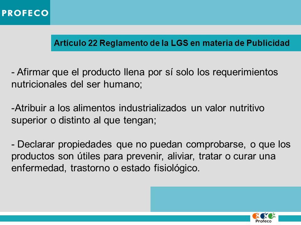 Artículo 22 Reglamento de la LGS en materia de Publicidad - Afirmar que el producto llena por sí solo los requerimientos nutricionales del ser humano;