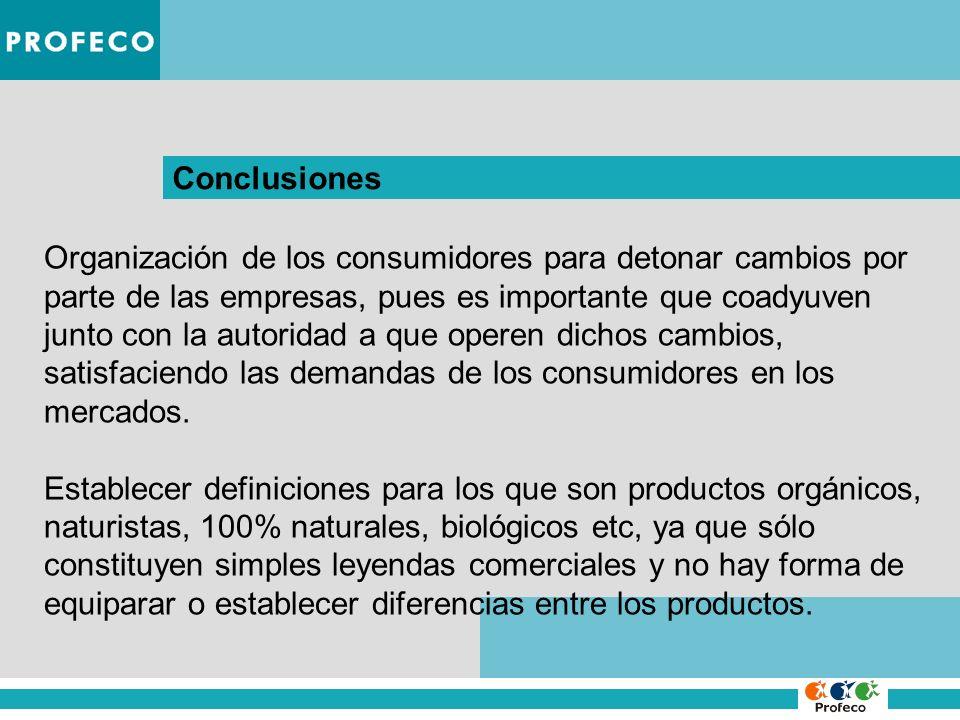 Conclusiones Organización de los consumidores para detonar cambios por parte de las empresas, pues es importante que coadyuven junto con la autoridad
