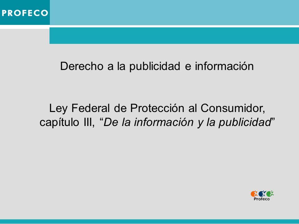 Derecho a la publicidad e información Ley Federal de Protección al Consumidor, capítulo III, De la información y la publicidad