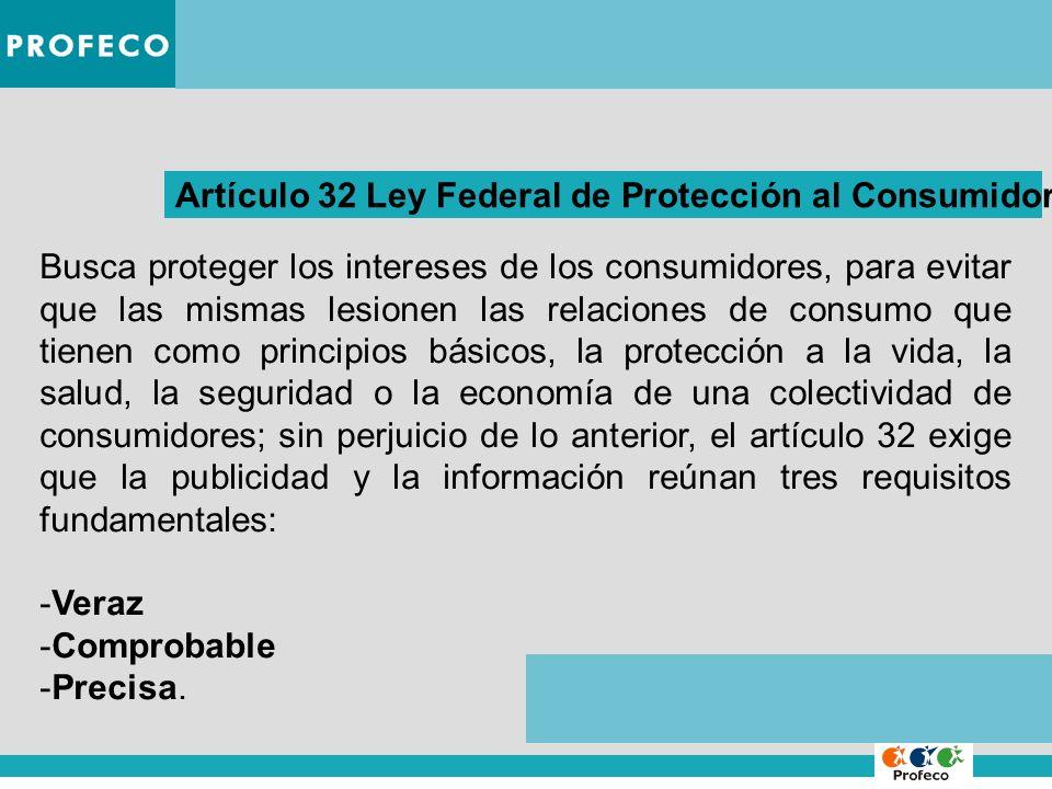 Artículo 32 Ley Federal de Protección al Consumidor Busca proteger los intereses de los consumidores, para evitar que las mismas lesionen las relacion