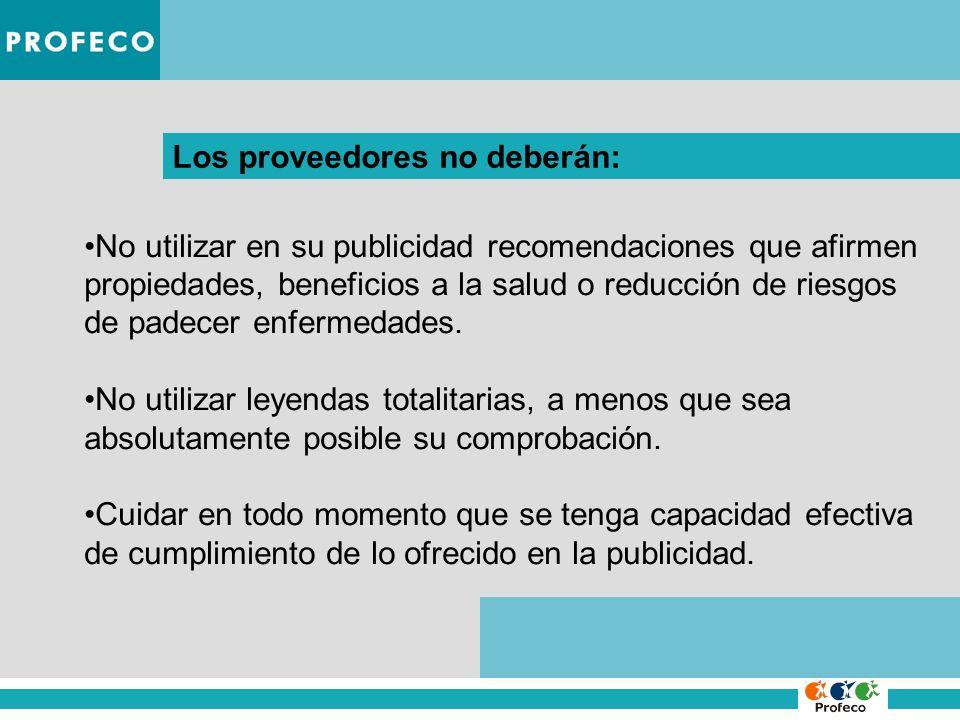 Los proveedores no deberán: No utilizar en su publicidad recomendaciones que afirmen propiedades, beneficios a la salud o reducción de riesgos de pade