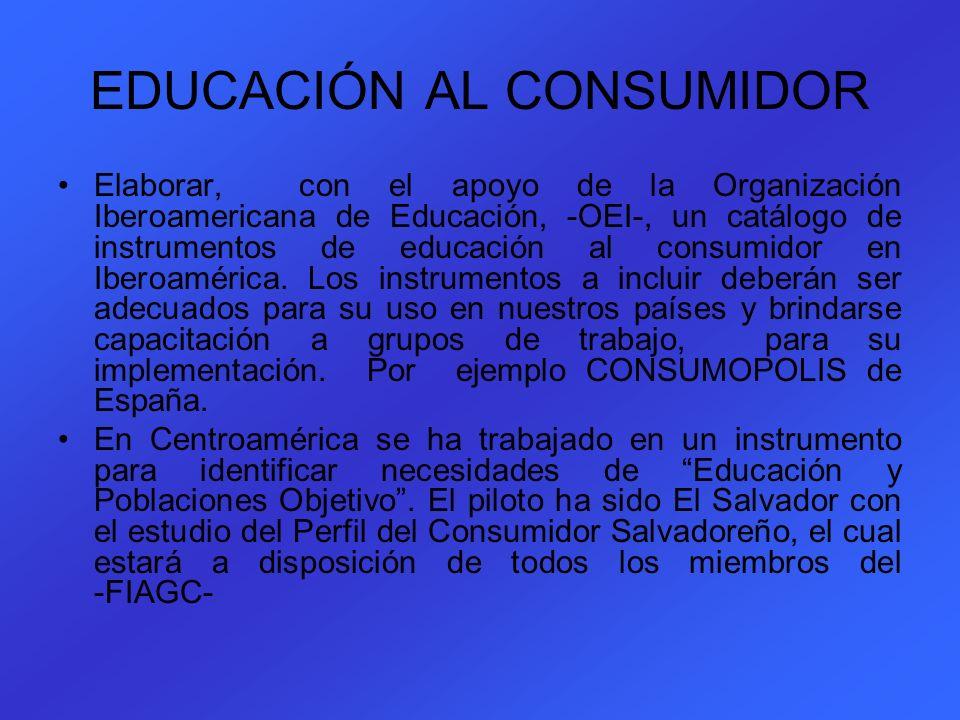 EDUCACIÓN AL CONSUMIDOR Elaborar, con el apoyo de la Organización Iberoamericana de Educación, -OEI-, un catálogo de instrumentos de educación al cons