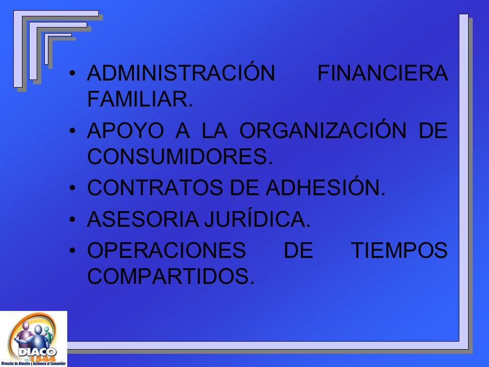 ADMINISTRACIÓN FINANCIERA FAMILIAR. APOYO A LA ORGANIZACIÓN DE CONSUMIDORES. CONTRATOS DE ADHESIÓN. ASESORIA JURÍDICA. OPERACIONES DE TIEMPOS COMPARTI