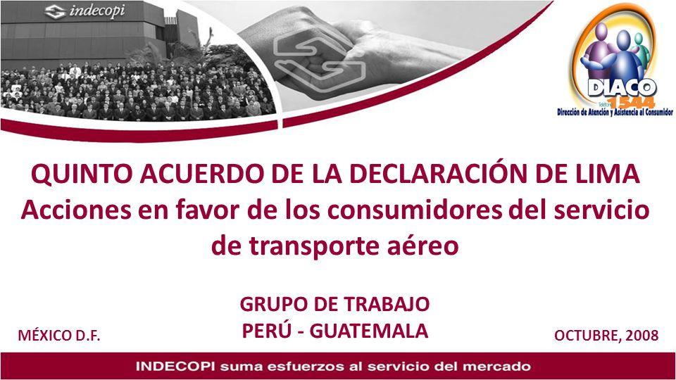 QUINTO ACUERDO DE LA DECLARACIÓN DE LIMA Acciones en favor de los consumidores del servicio de transporte aéreo GRUPO DE TRABAJO PERÚ - GUATEMALA MÉXICO D.F.