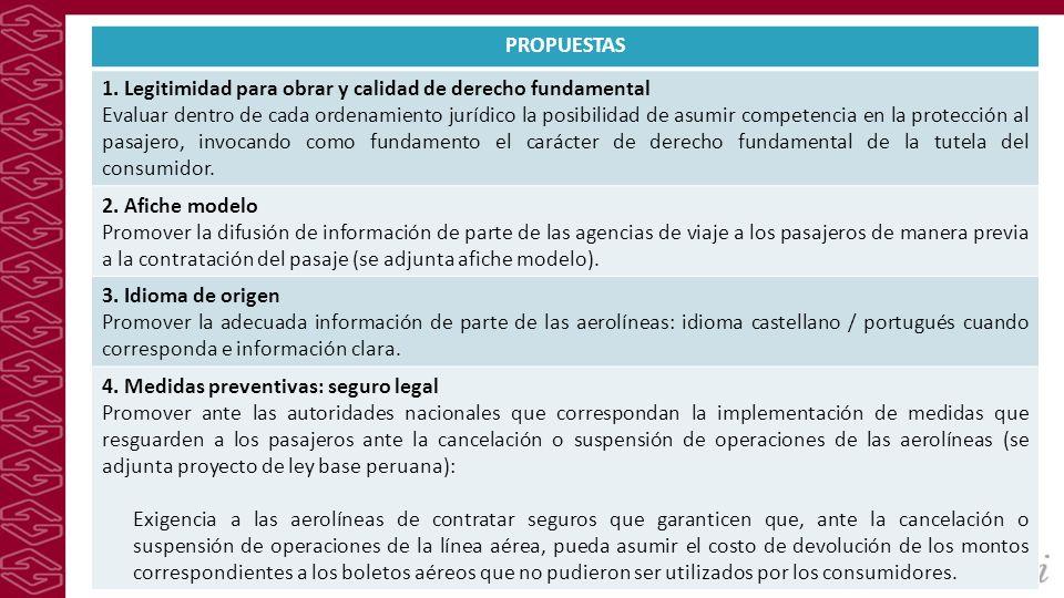 PROPUESTAS 1. Legitimidad para obrar y calidad de derecho fundamental Evaluar dentro de cada ordenamiento jurídico la posibilidad de asumir competenci