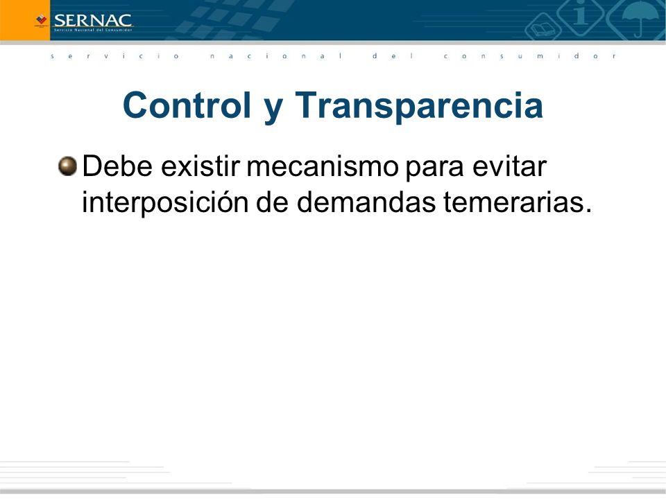Control y Transparencia Debe existir mecanismo para evitar interposición de demandas temerarias.