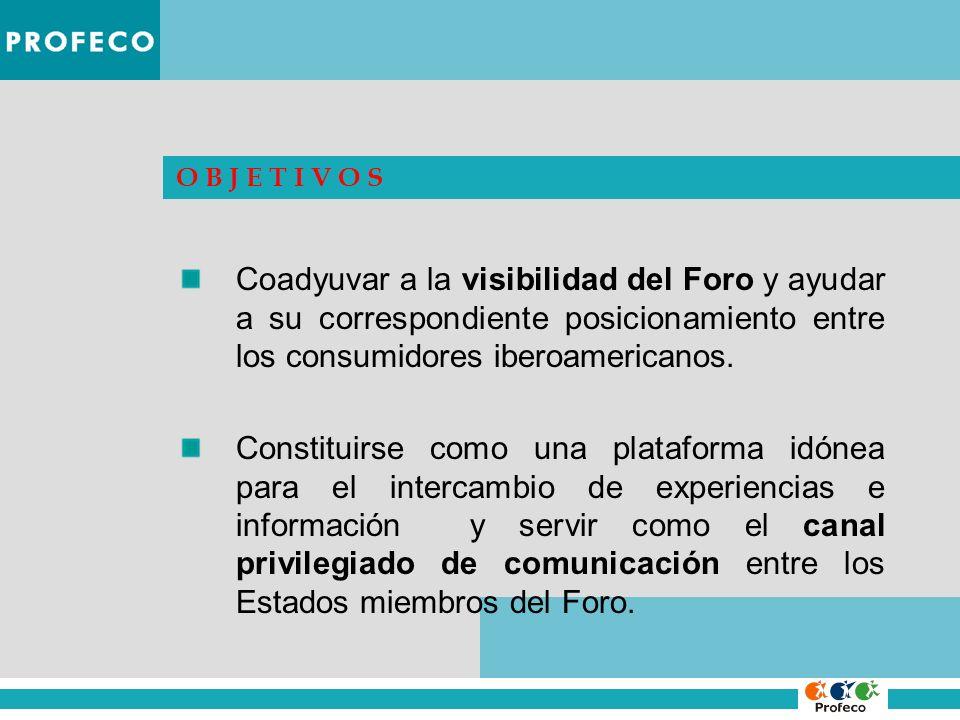O B J E T I V O S Coadyuvar a la visibilidad del Foro y ayudar a su correspondiente posicionamiento entre los consumidores iberoamericanos. Constituir