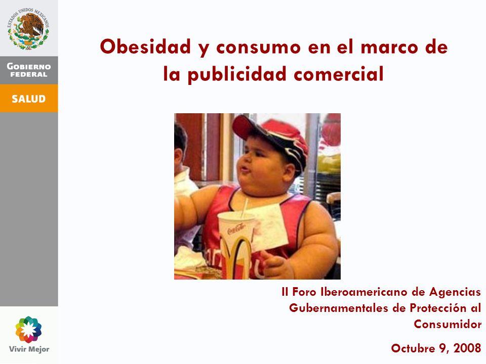 Obesidad y consumo en el marco de la publicidad comercial II Foro Iberoamericano de Agencias Gubernamentales de Protección al Consumidor Octubre 9, 20