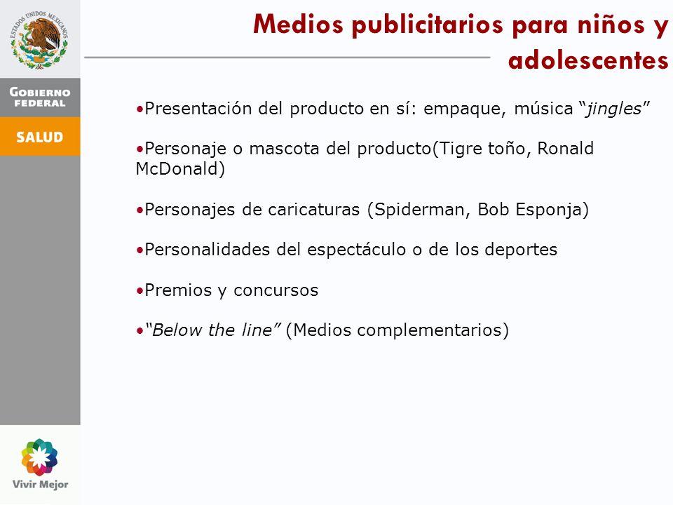 Medios publicitarios para niños y adolescentes Presentación del producto en sí: empaque, música jingles Personaje o mascota del producto(Tigre toño, R