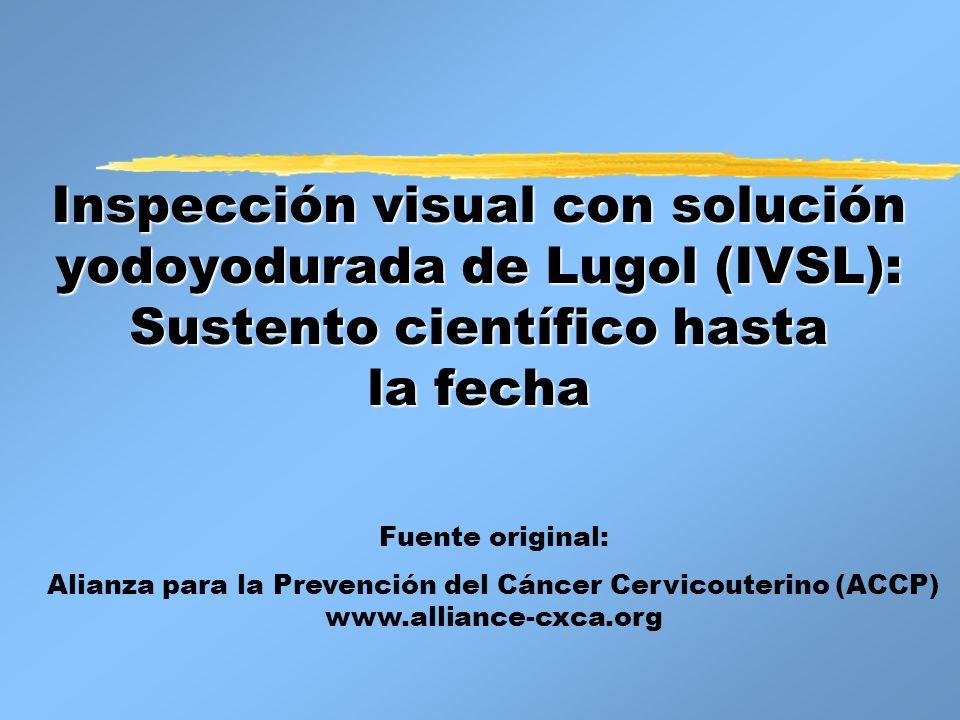 Inspección visual con solución yodoyodurada de Lugol (IVSL): Sustento científico hasta la fecha Fuente original: Alianza para la Prevención del Cáncer