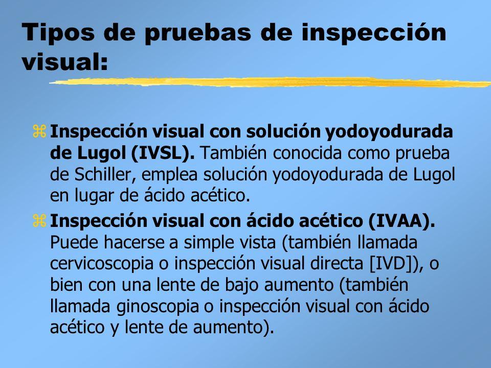 Tipos de pruebas de inspección visual: zInspección visual con solución yodoyodurada de Lugol (IVSL). También conocida como prueba de Schiller, emplea