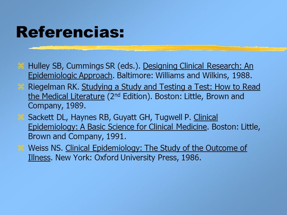 Referencias: zHulley SB, Cummings SR (eds.). Designing Clinical Research: An Epidemiologic Approach. Baltimore: Williams and Wilkins, 1988. z Riegelma