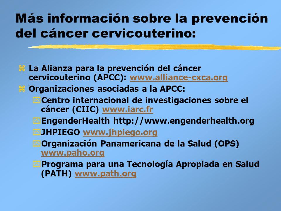 Más información sobre la prevención del cáncer cervicouterino: zLa Alianza para la prevención del cáncer cervicouterino (APCC): www.alliance-cxca.orgw