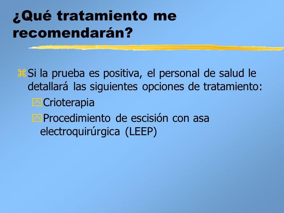¿Qué tratamiento me recomendarán? zSi la prueba es positiva, el personal de salud le detallará las siguientes opciones de tratamiento: yCrioterapia yP