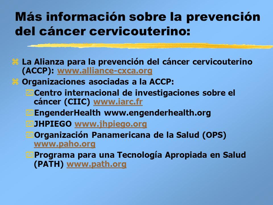 Más información sobre la prevención del cáncer cervicouterino: zLa Alianza para la prevención del cáncer cervicouterino (ACCP): www.alliance-cxca.orgw