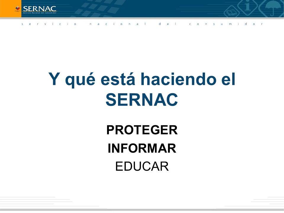 Y qué está haciendo el SERNAC PROTEGER INFORMAR EDUCAR