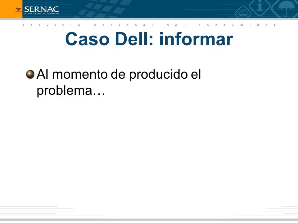 Caso Dell: informar Al momento de producido el problema…
