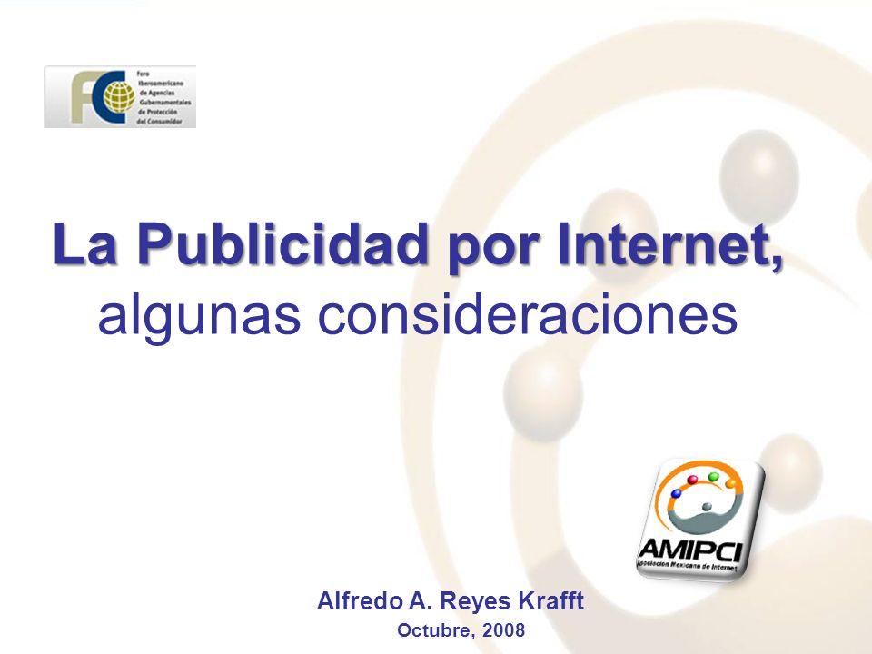 La Publicidad por Internet, La Publicidad por Internet, algunas consideraciones Alfredo A. Reyes Krafft Octubre, 2008